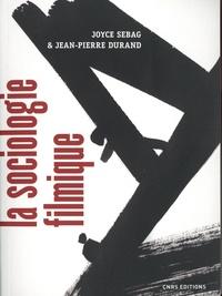 Joyce Sebag et Jean-Pierre Durand - La sociologie filmique - Théories et pratiques.