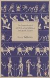 Joyce Tyldesley - The Penguin Book of Myths and Legends of Ancient Egypt.