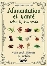 Alimentation et santé selon l'Ayurvéda- Votre guide diététique au quotidien - Joyce Villaume-Le Don |