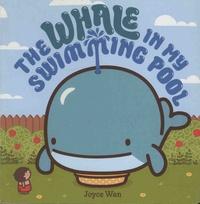 Joyce Wan - The Whale in My Swimming Pool.