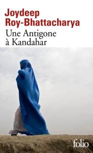 Joydeep Roy-Bhattacharya - Une Antigone à Kandahar.