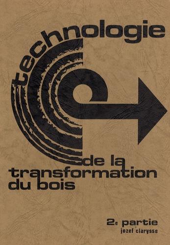 Jozef Clarysse - Technologie de la transformation du bois - Tome 2.