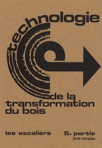 Jozef Clarysse - Technologie de la transformation du bois - Tome 5, Les escaliers.