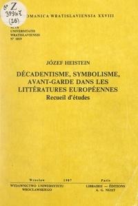 Józef Heistein - Décadentisme, symbolisme, avant-garde dans les littératures européennes - Recueil d'études.
