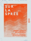 Józef Ignacy Kraszewski et Aleksander Jan Joachim Holynski - Sur la Sprée.