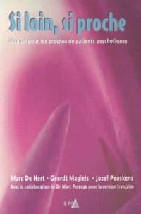 Jozef Peuskens et Marc De Hert - Si loin, si proche - Manuel pour les proches de patients psychotiques.