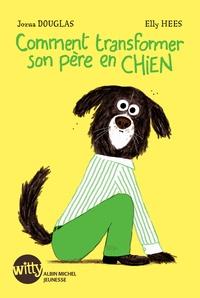 Jozua Douglas et Elly Hees - Comment transformer son père en chien.