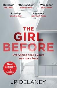 JP Delaney - The Girl Before - The gripping global bestseller.