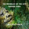 JR et Jose Parla - The Wrinkles of the City : Havana Cuba - Edition anglais - espagnol.