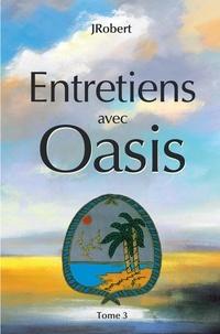JRobert - Entretiens avec Oasis - Tome 3.