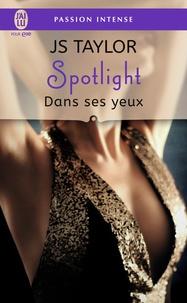 JS Taylor - Spotlight Tome 2 : Dans ses yeux.