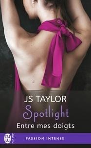 JS Taylor - Spotlight Tome 3 : Entre mes doigts.