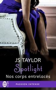 JS Taylor - Spotlight Tome 4 : Nos corps entrelacés.