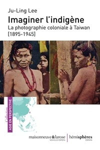 Ju-Ling Lee - Imaginer l'indigène - La photographie coloniale à Taiwan (1895-1945).