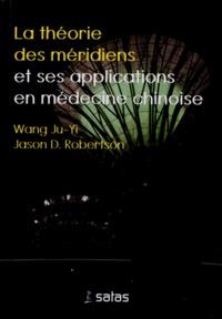 Ju-Yi Wang et Jason Robertson - La théorie des méridiens et ses applications en médecine chinoise.