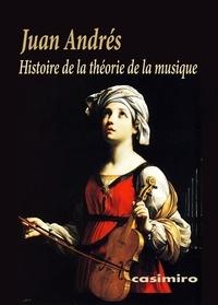 Juan Andrés - Histoire de la théorie de la musique.
