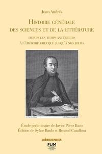 Juan Andrés - Histoire générale des sciences et de la littérature depuis les temps antérieurs à l'histoire grecque jusqu'à nos jours.