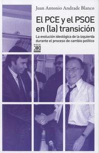 Juan Antonio Andrade Blanco - El PCE y el PSOE en (la) transición - La evolucion ideologica de la izquierda durante el proceso de cambio politico.