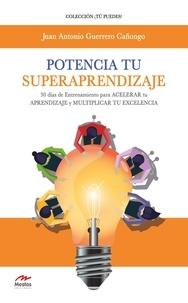 Juan Antonio Cañongo - Potencia tu Superaprendizaje - 30 días de entrenamiento para acelerar tu APRENDIZAJE y multiplicar tu EXCELENCIA.