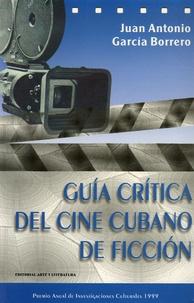 Juan Antonio et Garcia Borrero - Guia critica del cine cubano de ficcion.