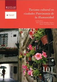 Juan Antonio Mondejar Jiménez et Miguel Angel Gomez Borja - Turismo cultural en ciudades Patrimonio de la Humanidad.