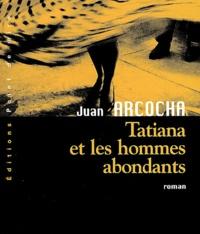 Juan Arcocha - Tatiana et les hommes abondants.