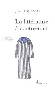 Juan Asensio - La littérature à contre-nuit - Textes dur la littérature et le Mal.