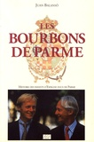 Juan Balanso - Les Bourbons de Parme - Histoire des infants d'Espagne, ducs de Parme.