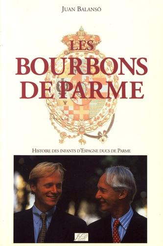 Les Bourbons de Parme. Histoire des infants d'Espagne, ducs de Parme