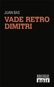 Juan Bas - Vade retro Dimitri.