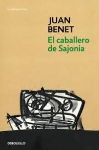 Juan Benet - El caballero de Sajonia.