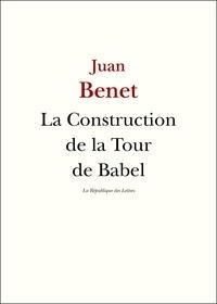 Juan Benet - La Construction de la Tour de Babel.