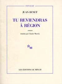 Juan Benet - Tu reviendras à Région.