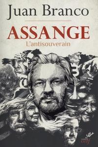 Juan Branco - Assange - L'antisouverain.