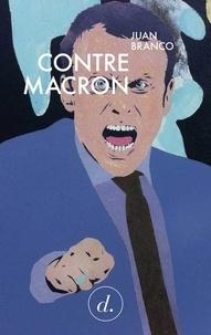 Juan Branco - Contre Macron - Une critique idéelle.