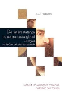 Juan Branco - De l'affaire Katanga au contrat social global - Un regard sur la Cour pénale internationale.