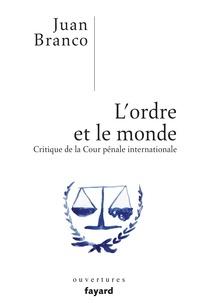 Juan Branco - L'ordre et le monde - Critique de la Cour pénale internationale.