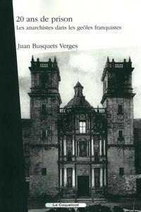 Juan Busquets Verges - Vingt ans de prison - Les anarchistes dans les geôles de Franco.