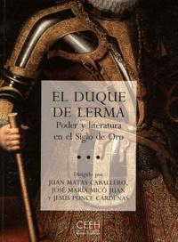 Juan Caballero Matas et José María Micó Juan - El duque de lerma - Poder y literatura en el Siglo de Oro.