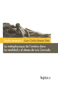 Juan Carlos Baeza Soto - La métaphysique de l'ombre dans La realidad y el deseo de Luis Cernuda.