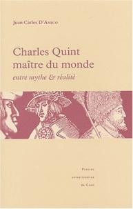 Juan Carlos D'Amico - Charles Quint maître du monde : entre mythe et réalité.