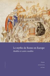 Juan Carlos D'Amico et Alexandra Testino Zafiropoulos - Le mythe de Rome en Europe - Modèles et contre-modèles.