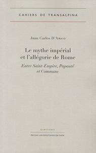 Juan Carlos D'Amico - Le mythe impérial et l'allégorie de Rome - Entre Saint-Empire, Papauté et Commune.