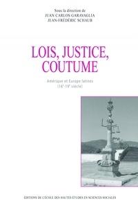 Juan-Carlos Garavaglia et Jean-Frédéric Schaub - Lois, justice, coutumes - Amérique et Europe latines (16e-19e siècle).