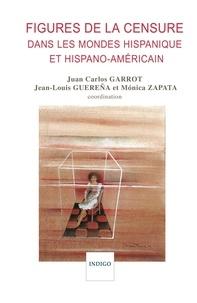 Juan Carlos Garrot et Jean-Louis Guereña - Figures de la censure dans les mondes hispanique et hispano-américain.