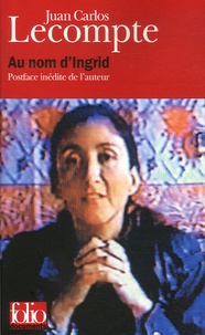 Juan-Carlos Lecompte - Au nom d'Ingrid.