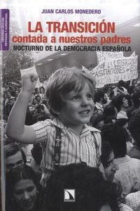Juan Carlos Monedero - La transicion contada a nuestros padres - Nocturno de la democracia española.