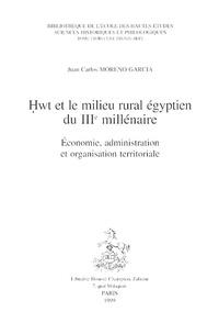 Juan Carlos Moreno Garcia - Hwt et le milieu rural égyptien du IIIe millénaire - Economie, administration et organisation territoriale.