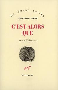 Juan-Carlos Onetti - C'est alors que.
