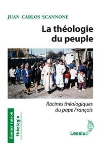 Juan Carlos Scannone - La théologie du peuple - Racines théologiques du pape François.